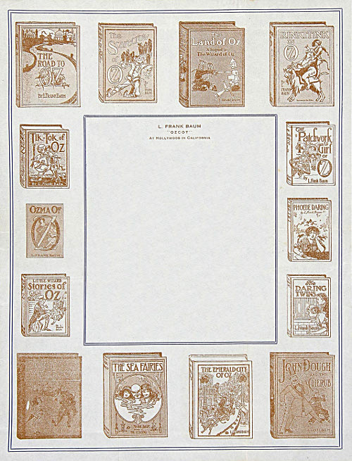 Author L. Frank Baum, creator of The Wonderful Wizard of Oz, had an incredible letterhead. Its border contained pictures of fourteen novels by Baum. Those books, clockwise from top-left: The Road to Oz, The Scarecrow of Oz, The Land of Oz, Rinkitink in Oz, The Patchwork Girl of Oz, Phoebe Daring, The Daring Twins, John Dough and the Cherub, The Emerald City of Oz, The Sea Fairies, Dorothy and the Wizard in Oz, Little Wizard Stories of Oz, Ozma of Oz, Tik-Tok of Oz. L. Frank Baum, 1918 |Source