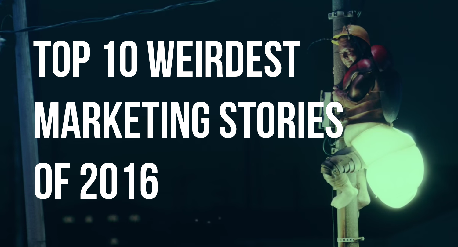 top 10 weirdest marketing stories of 2016